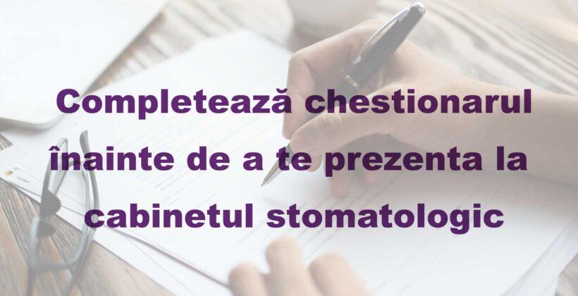 Completează acest chestionar înainte de a te prezenta la cabinetul stomatologic